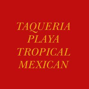 TAQUERIA PLAYA TROPICAL MEXICAN