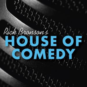 RICK BRONSONS HOUSE OF COMEDY